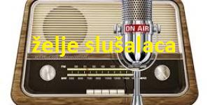 Želje  slušalaca -danas od 15.15 h